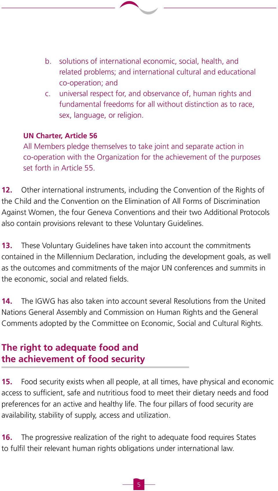 UN Charter, Article 56 All Members pledge themselves to take joint and separate action in co-operation with the Organization for the achievement of the purposes set forth in Article 55. 12.