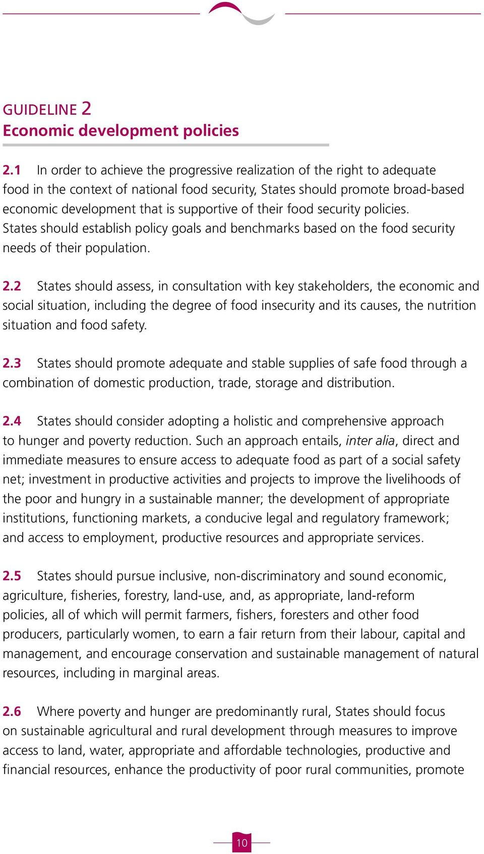 their food security policies. States should establish policy goals and benchmarks based on the food security needs of their population. 2.