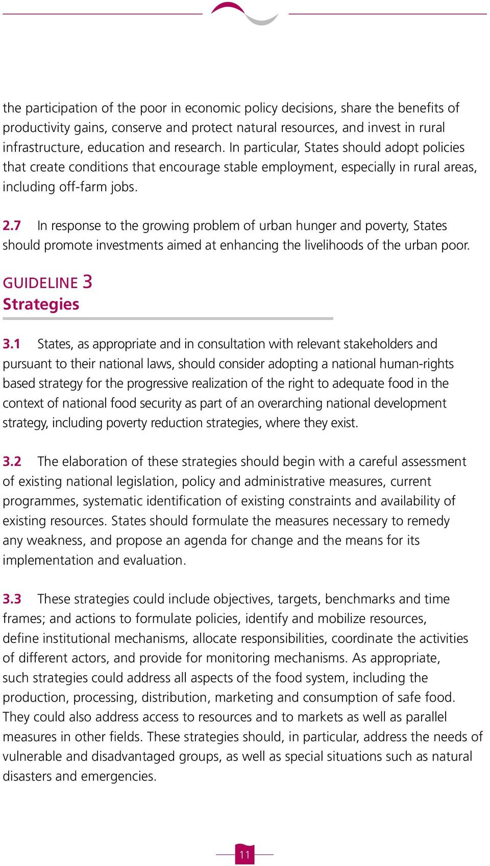 7 In response to the growing problem of urban hunger and poverty, States should promote investments aimed at enhancing the livelihoods of the urban poor. GUIDELINE 3 Strategies 3.