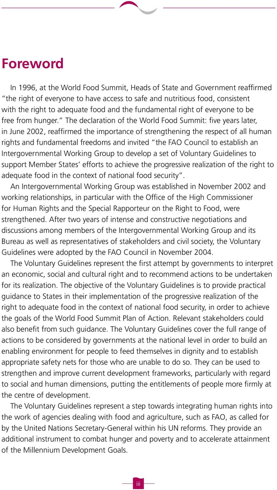 The declaration of the World Food Summit: five years later, in June 2002, reaffirmed the importance of strengthening the respect of all human rights and fundamental freedoms and invited the FAO