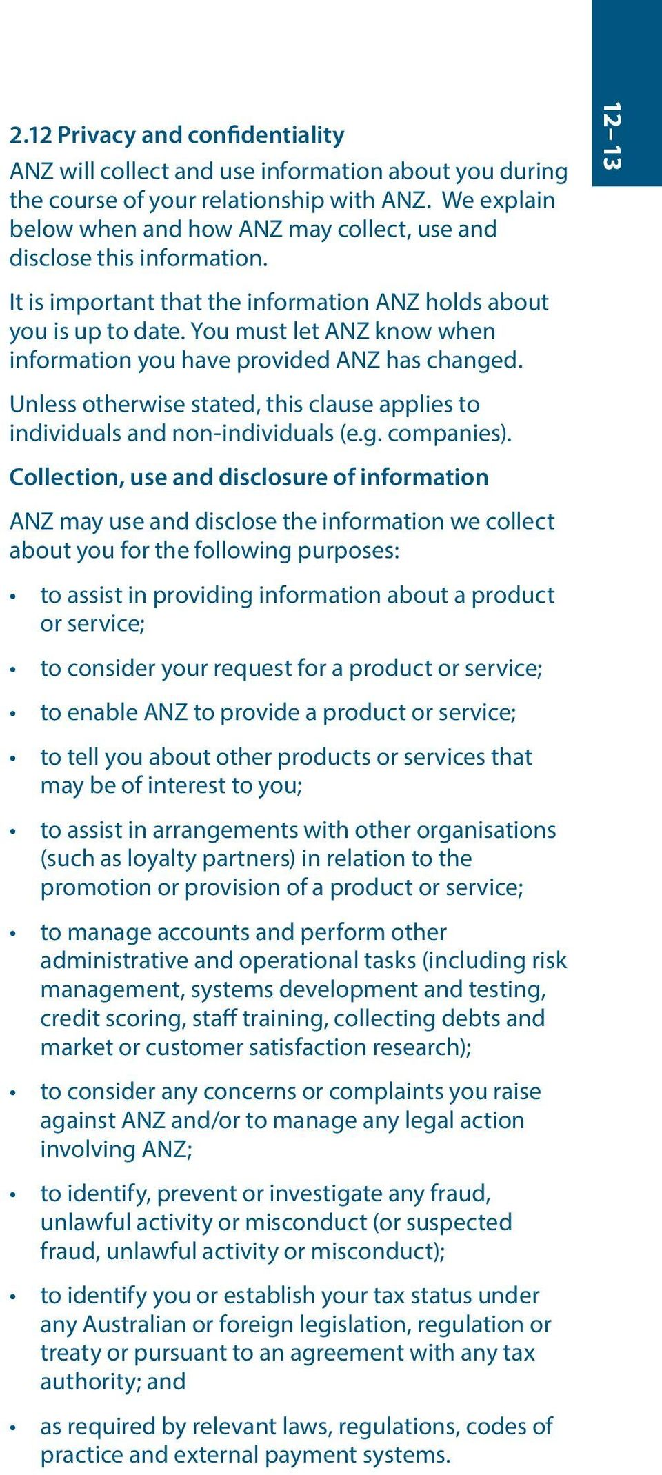 You must let ANZ know when information you have provided ANZ has changed. Unless otherwise stated, this clause applies to individuals and non-individuals (e.g. companies).