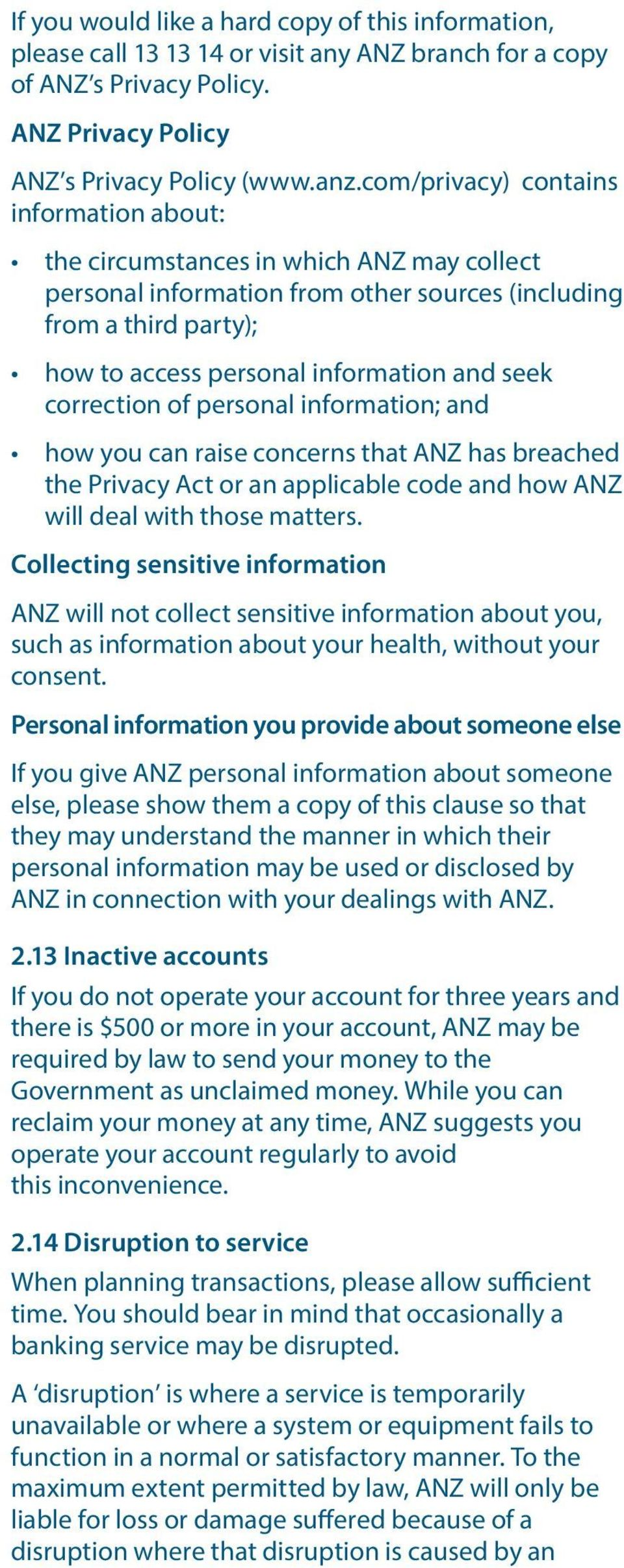 correction of personal information; and how you can raise concerns that ANZ has breached the Privacy Act or an applicable code and how ANZ will deal with those matters.