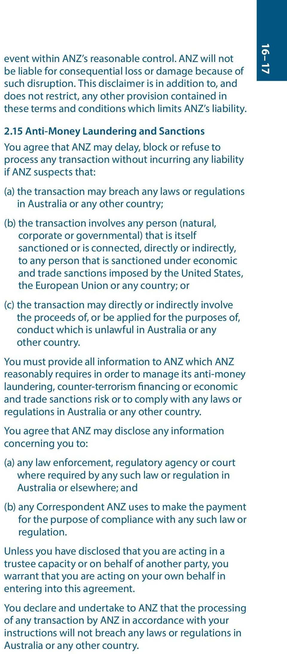 15 Anti-Money Laundering and Sanctions You agree that ANZ may delay, block or refuse to process any transaction without incurring any liability if ANZ suspects that: (a) the transaction may breach