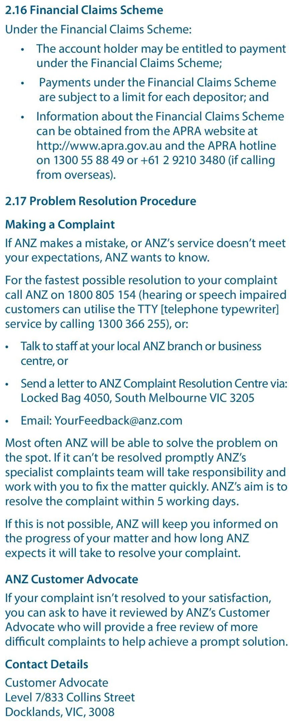 au and the APRA hotline on 1300 55 88 49 or +61 2 9210 3480 (if calling from overseas). 2.17 Problem Resolution Procedure Making a Complaint If ANZ makes a mistake, or ANZ s service doesn t meet your expectations, ANZ wants to know.