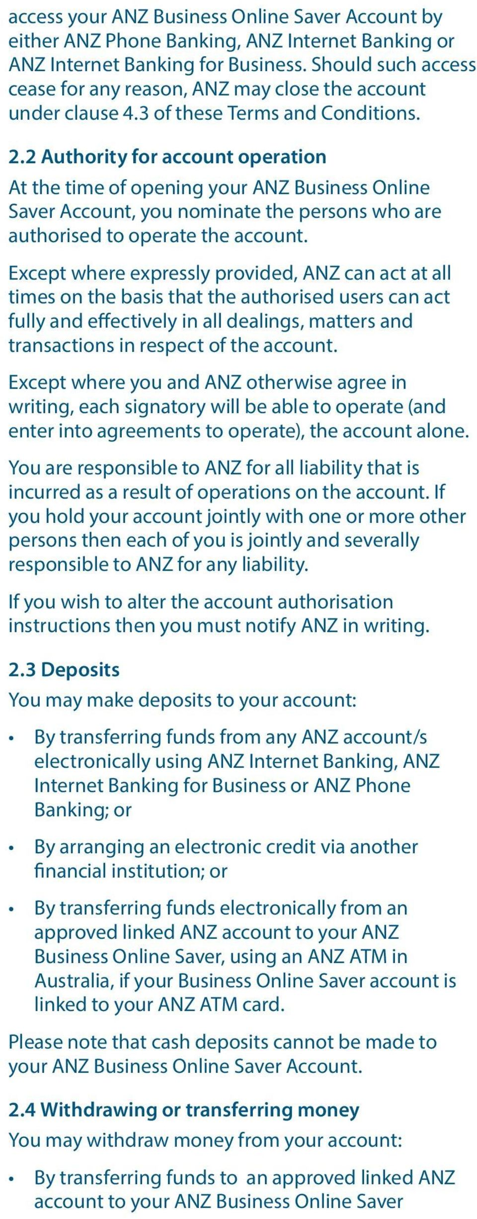 2 Authority for account operation At the time of opening your ANZ Business Online Saver Account, you nominate the persons who are authorised to operate the account.