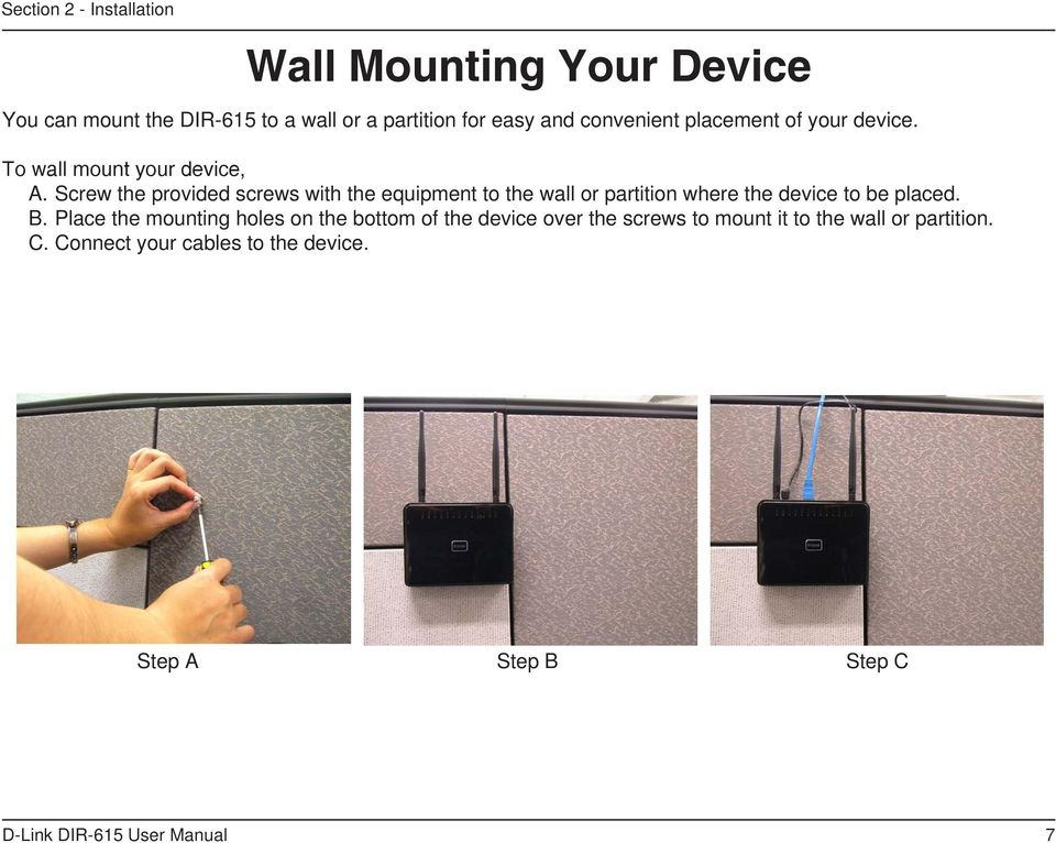 Screw the provided screws with the equipment to the wall or partition where the device to be placed. B.