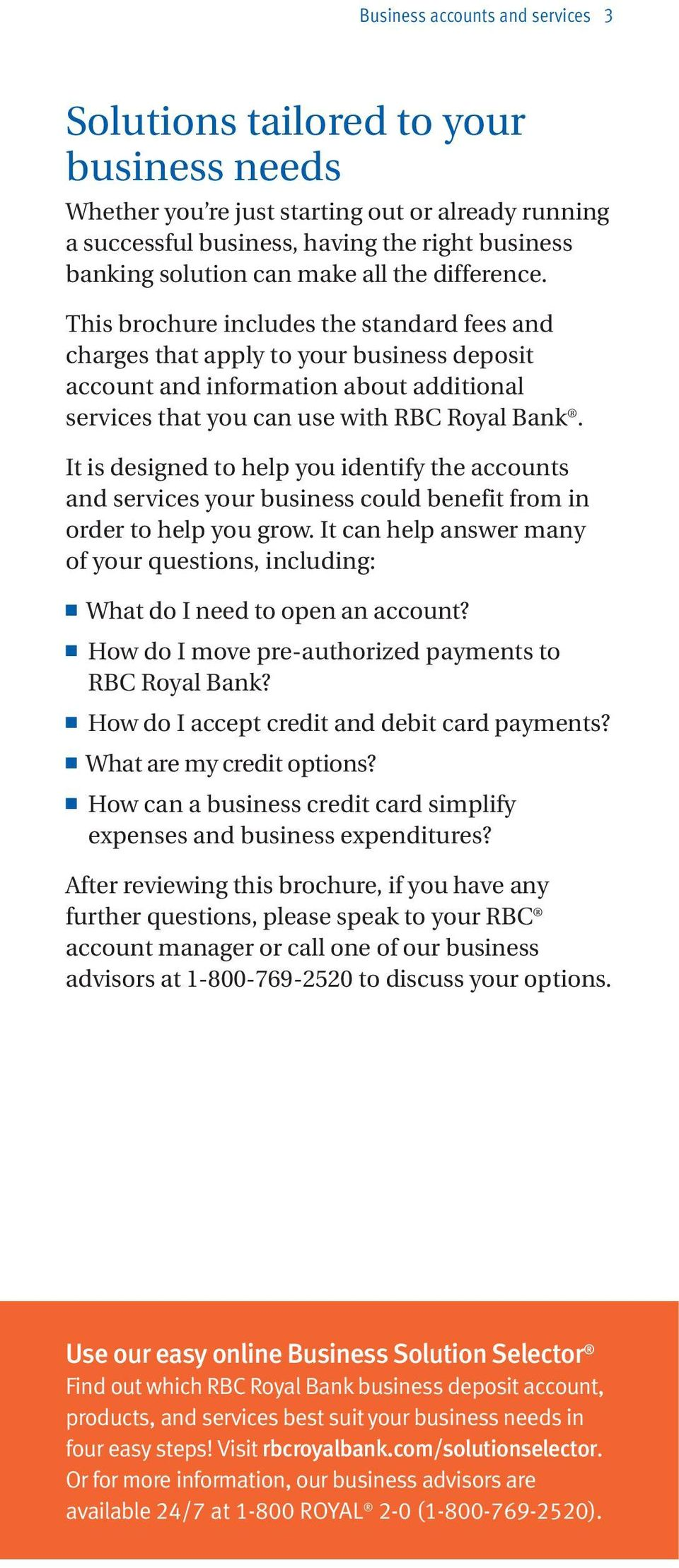 This brochure includes the standard fees and charges that apply to your business deposit account and information about additional services that you can use with RBC Royal Bank.