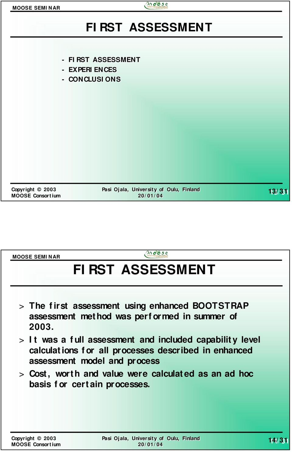 > It was a full assessment and included capability level calculations for all processes described in