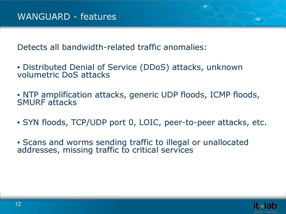 floods, ICMP floods, SMURF attacks SYN floods, TCP/UDP port 0, LOIC, peer-to-peer attacks, etc.