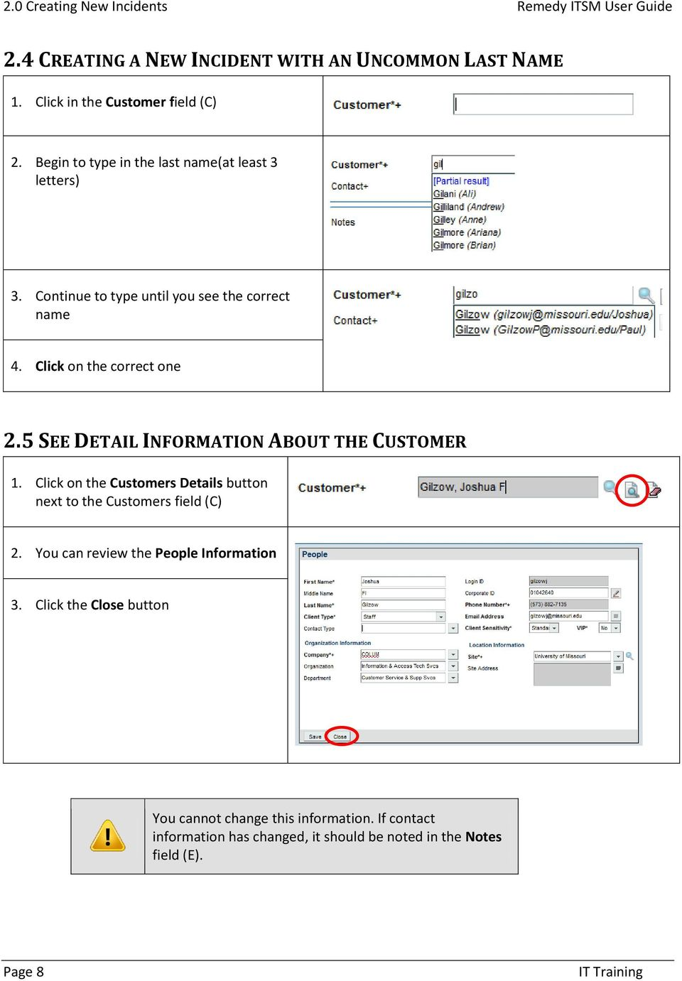 5 SEE DETAIL INFORMATION ABOUT THE CUSTOMER 1. Click on the Customers Details button next to the Customers field (C) 2.
