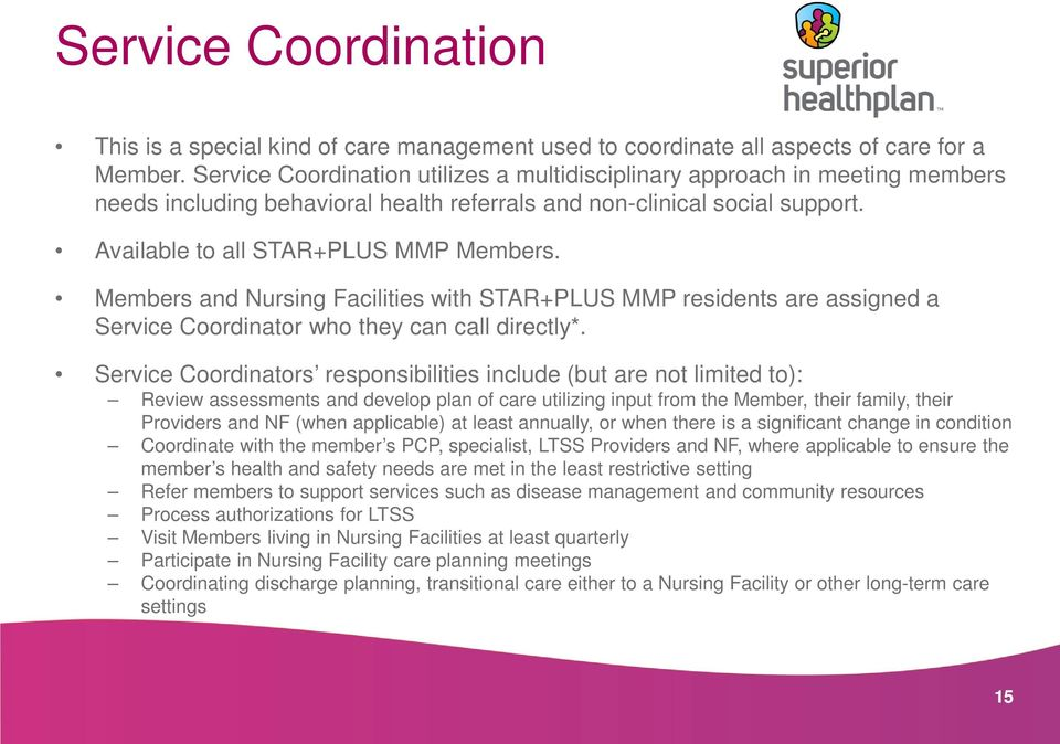 Members and Nursing Facilities with STAR+PLUS MMP residents are assigned a Service Coordinator who they can call directly*.