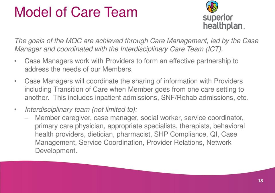 Case Managers will coordinate the sharing of information with Providers including Transition of Care when Member goes from one care setting to another.