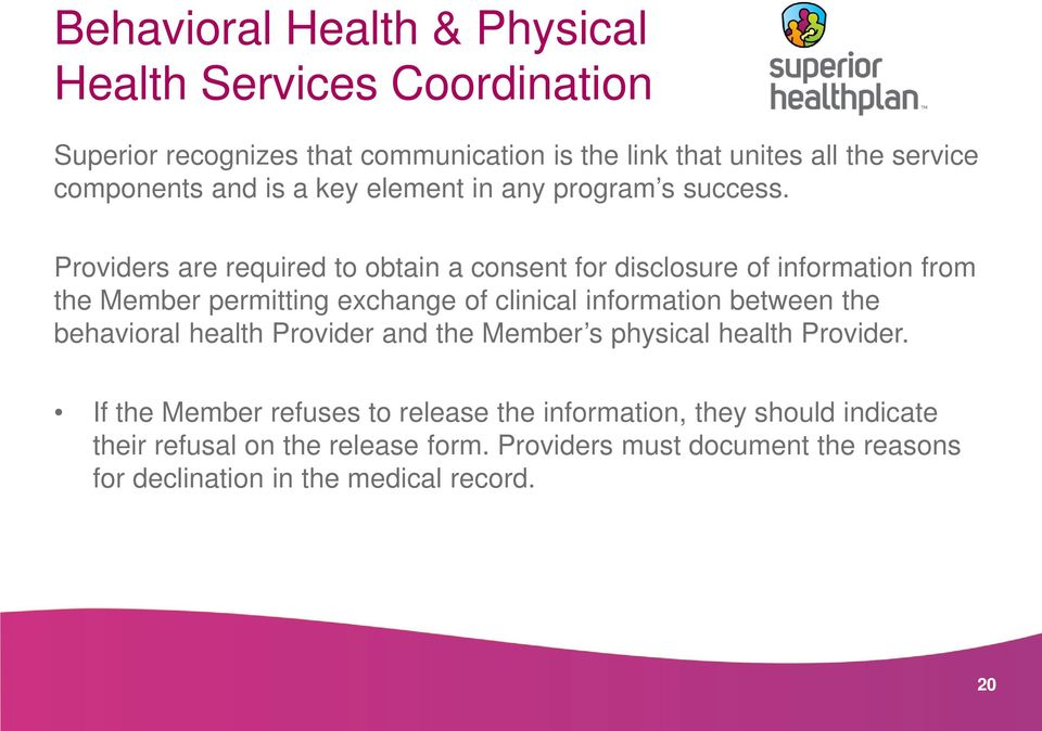 Providers are required to obtain a consent for disclosure of information from the Member permitting exchange of clinical information between the