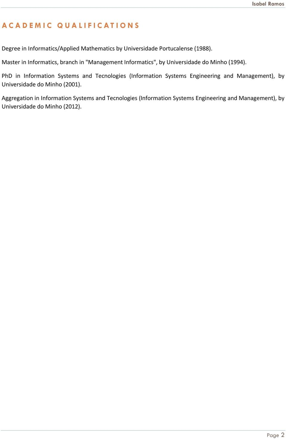 PhD in Information Systems and Tecnologies (Information Systems Engineering and Management), by Universidade do Minho