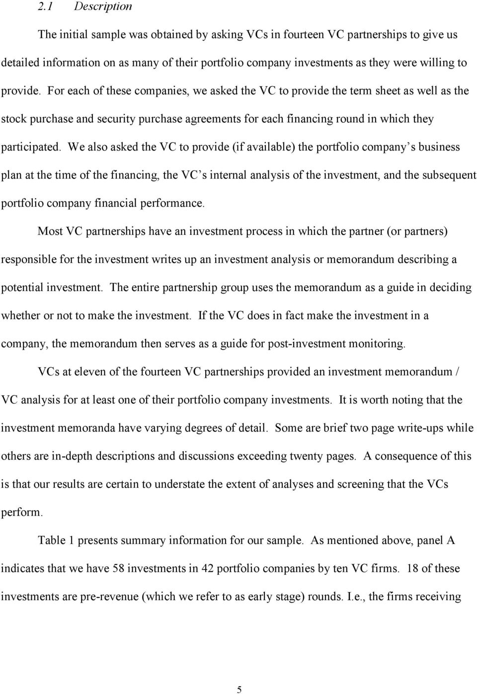We also asked the VC to provide (if available) the portfolio company s business plan at the time of the financing, the VC s internal analysis of the investment, and the subsequent portfolio company