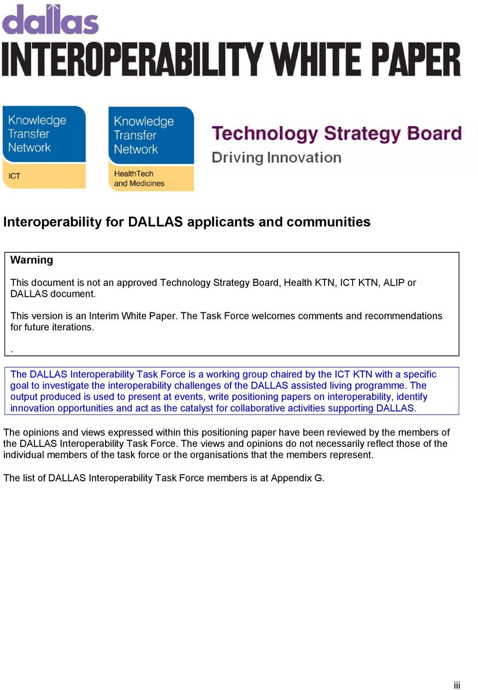 . The DALLAS Interperability Task Frce is a wrking grup chaired by the ICT KTN with a specific gal t investigate the interperability challenges f the DALLAS assisted living prgramme.