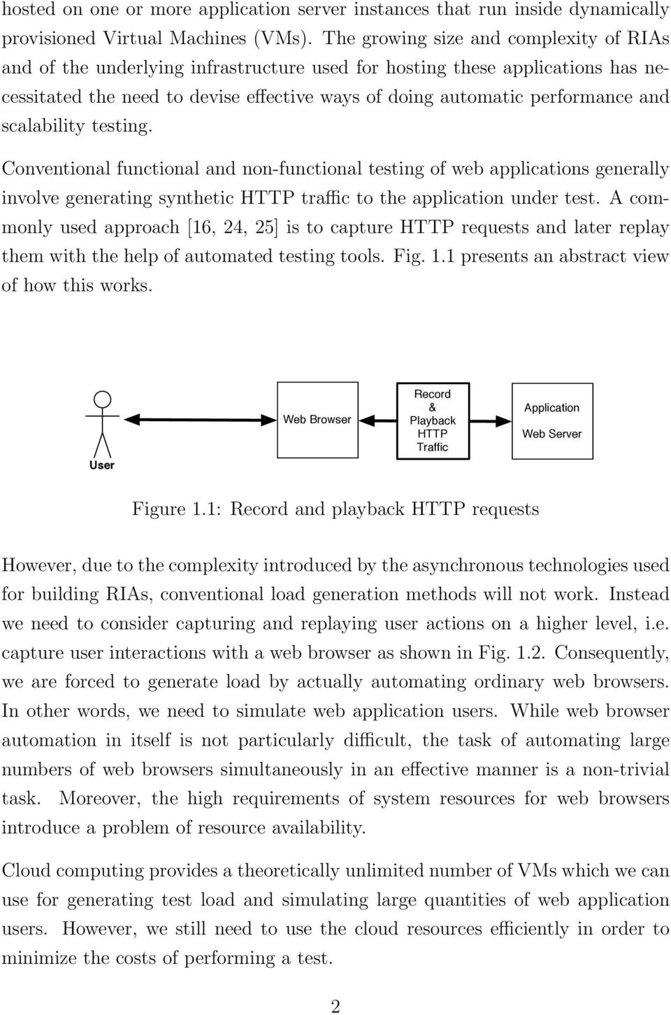 scalability testing. Conventional functional and non-functional testing of web applications generally involve generating synthetic HTTP traffic to the application under test.