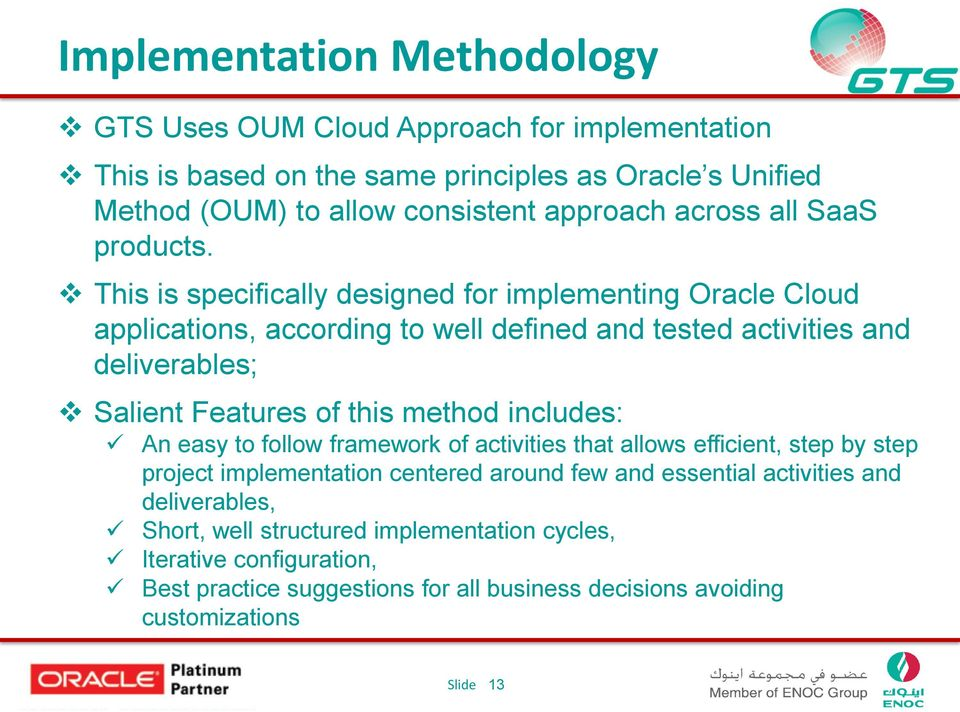 This is specifically designed for implementing Oracle Cloud applications, according to well defined and tested activities and deliverables; Salient Features of this method