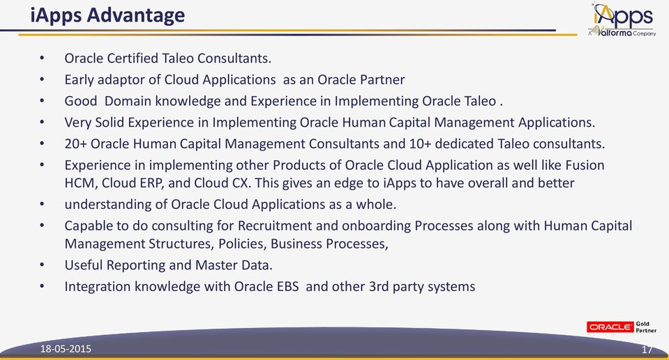 Experience in implementing other Products of Oracle Cloud Application as well like Fusion HCM, Cloud ERP, and Cloud CX.