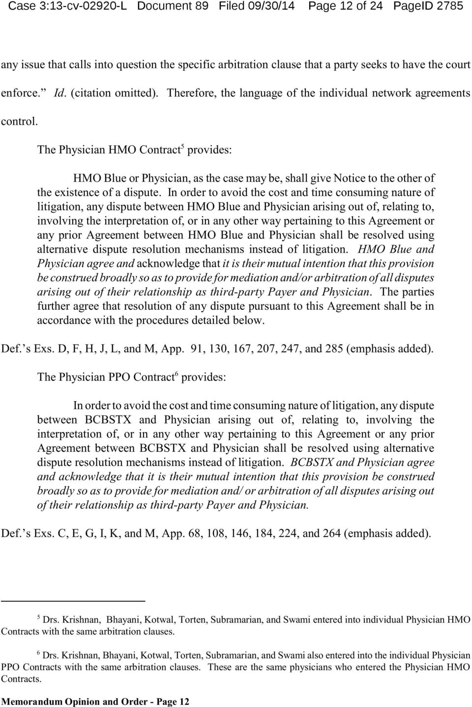 5 The Physician HMO Contract provides: HMO Blue or Physician, as the case may be, shall give Notice to the other of the existence of a dispute.