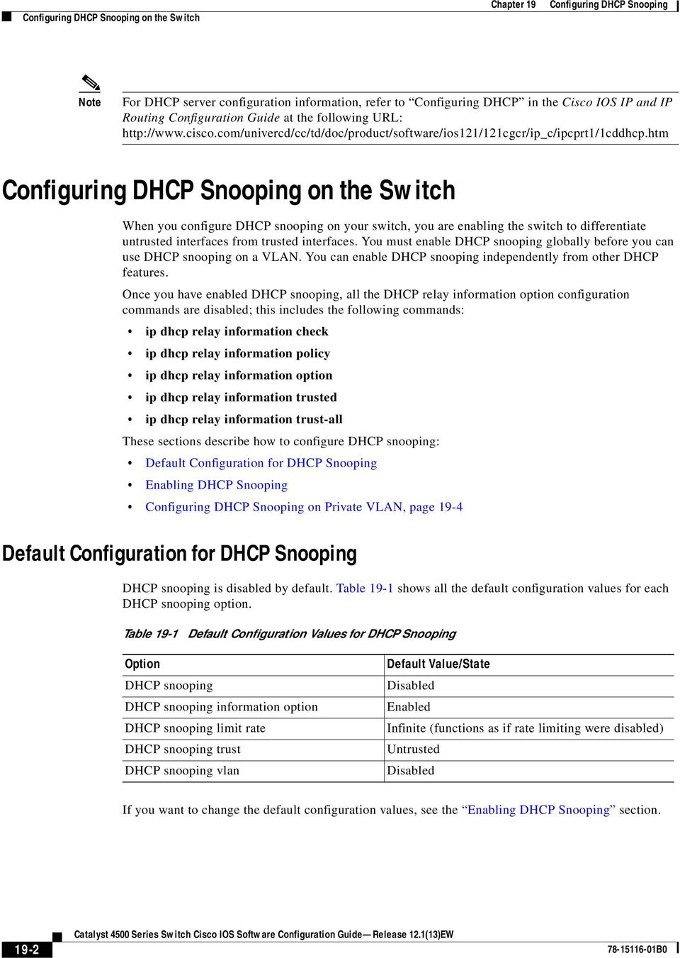 htm on the Switch When you configure DHCP snooping on your switch, you are enabling the switch to differentiate untrusted interfaces from trusted interfaces.