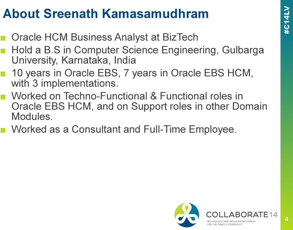 EBS, 7 years in Oracle EBS HCM, with 3 implementations.