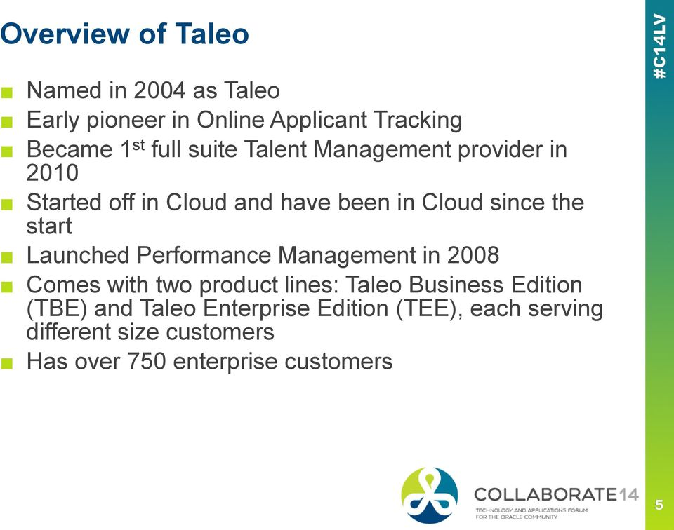 Launched Performance Management in 2008 Comes with two product lines: Taleo Business Edition (TBE)
