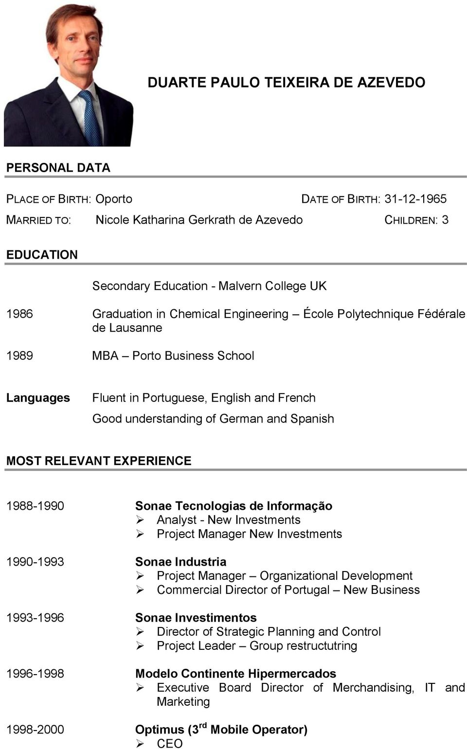 German and Spanish MOST RELEVANT EXPERIENCE 1988-1990 Sonae Tecnologias de Informação Analyst - New Investments Project Manager New Investments 1990-1993 Sonae Industria Project Manager