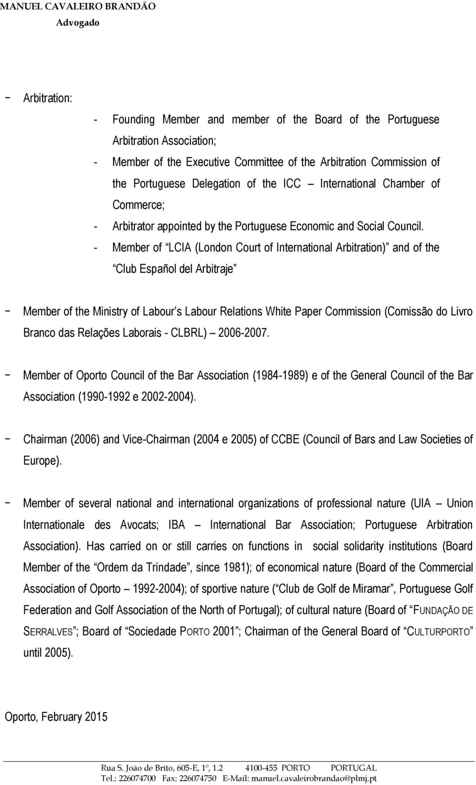 - Member of LCIA (London Court of International Arbitration) and of the Club Español del Arbitraje Member of the Ministry of Labour s Labour Relations White Paper Commission (Comissão do Livro Branco