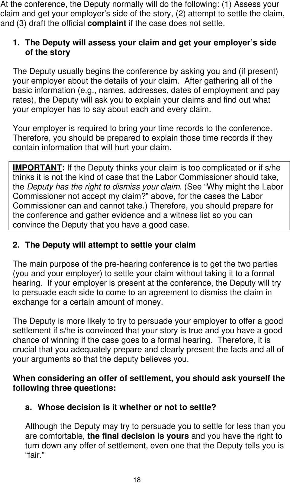 The Deputy will assess your claim and get your employer s side of the story The Deputy usually begins the conference by asking you and (if present) your employer about the details of your claim.