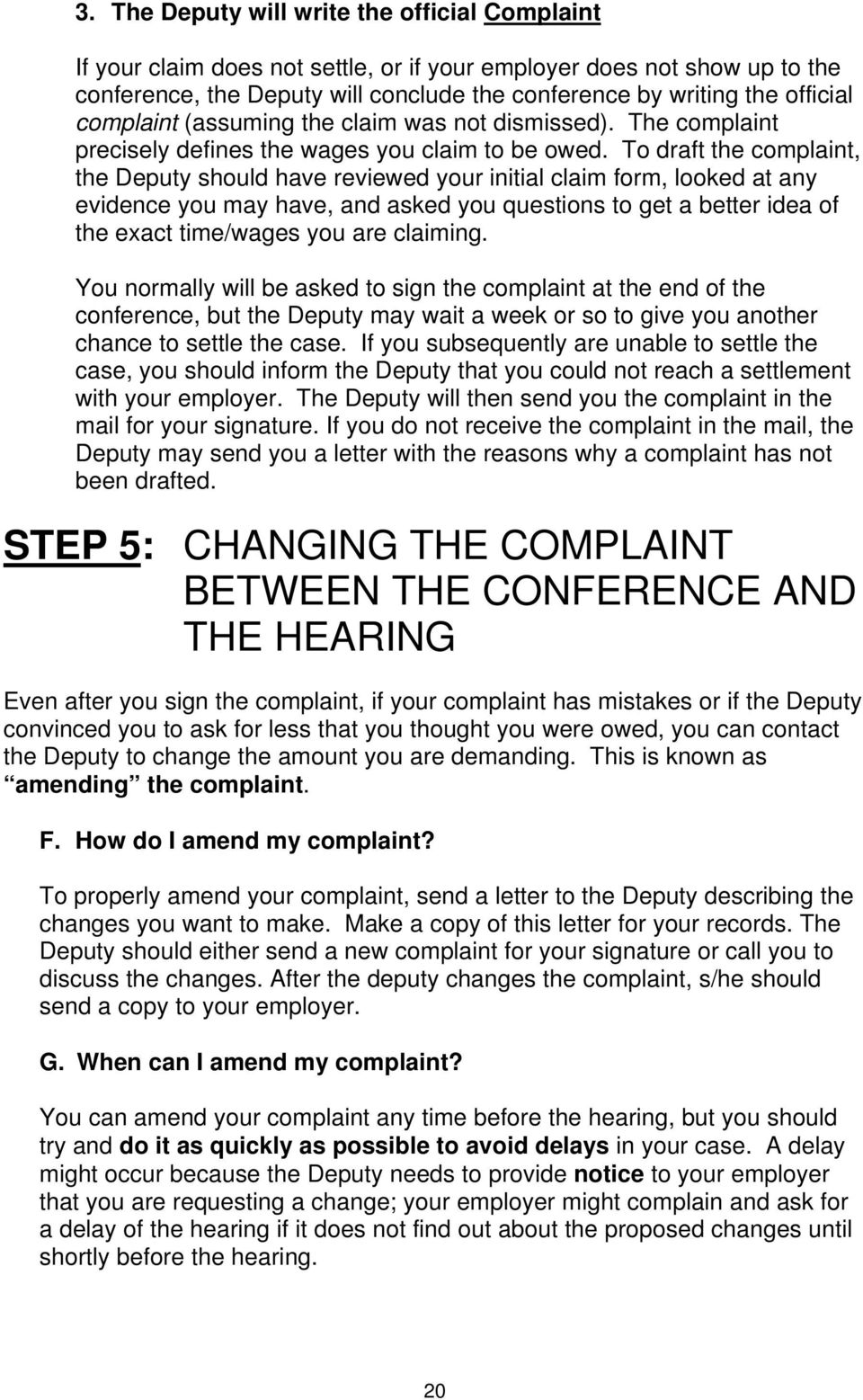To draft the complaint, the Deputy should have reviewed your initial claim form, looked at any evidence you may have, and asked you questions to get a better idea of the exact time/wages you are