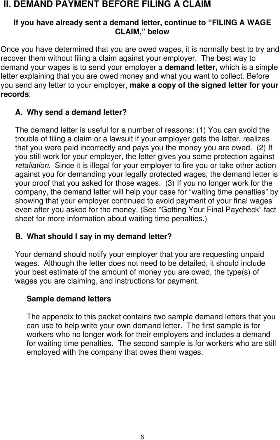 The best way to demand your wages is to send your employer a demand letter, which is a simple letter explaining that you are owed money and what you want to collect.