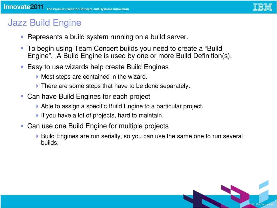 Easy to use wizards help create Build Engines Most steps are contained in the wizard. There are some steps that have to be done separately.