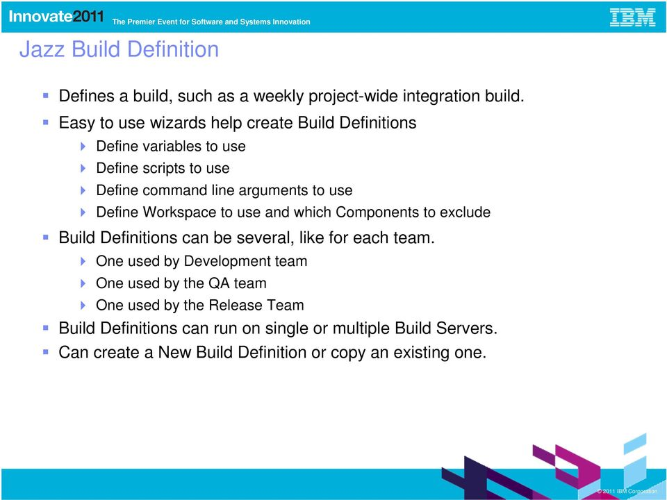 Define Workspace to use and which Components to exclude Build Definitions can be several, like for each team.