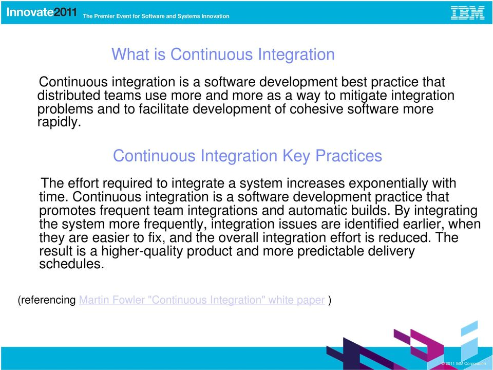 Continuous integration is a software development practice that promotes frequent team integrations and automatic builds.