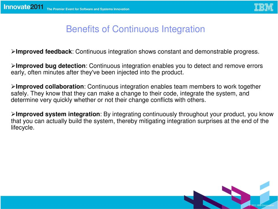 Improved collaboration: Continuous integration enables team members to work together safely.