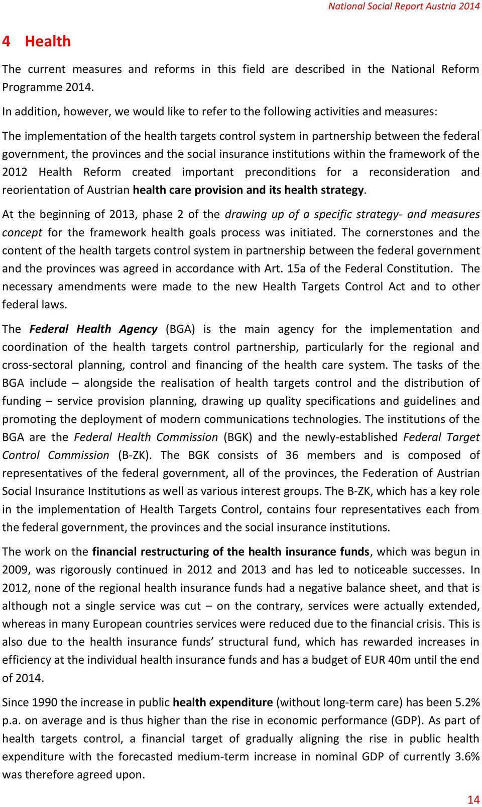 provinces and the social insurance institutions within the framework of the 2012 Health Reform created important preconditions for a reconsideration and reorientation of Austrian health care