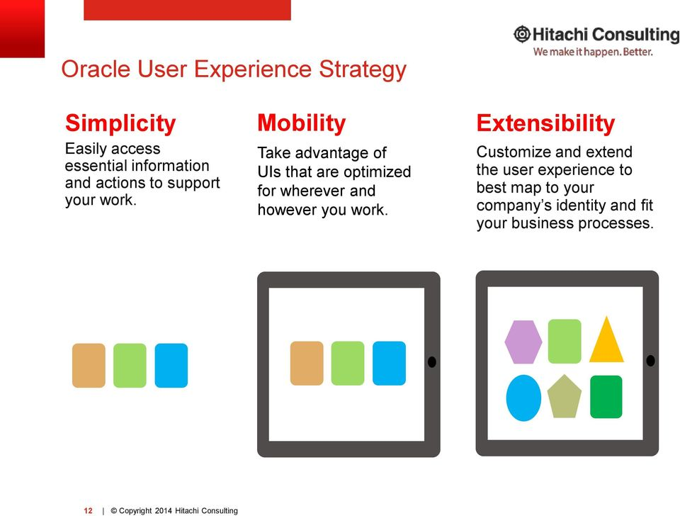 Mobility Take advantage of UIs that are optimized for wherever and however you