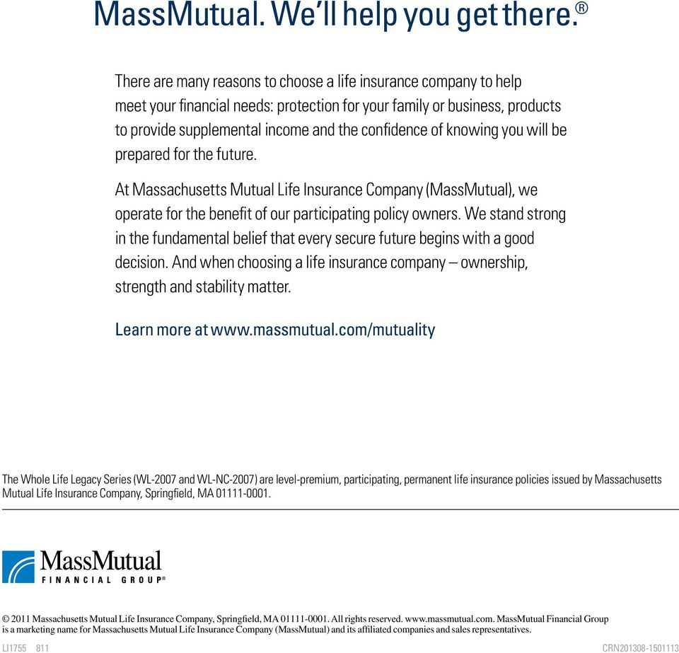 knowing you will be prepared for the future. At Massachusetts Mutual Life Insurance Company (MassMutual), we operate for the benefit of our participating policy owners.