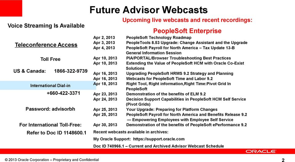 53 Upgrade: Change Assistant and the Upgrade Apr 4, 2013 PeopleSoft Payroll for North America Tax Update 13-B General Information Session Apr 10, 2013 PIA/PORTAL/Browser Troubleshooting Best