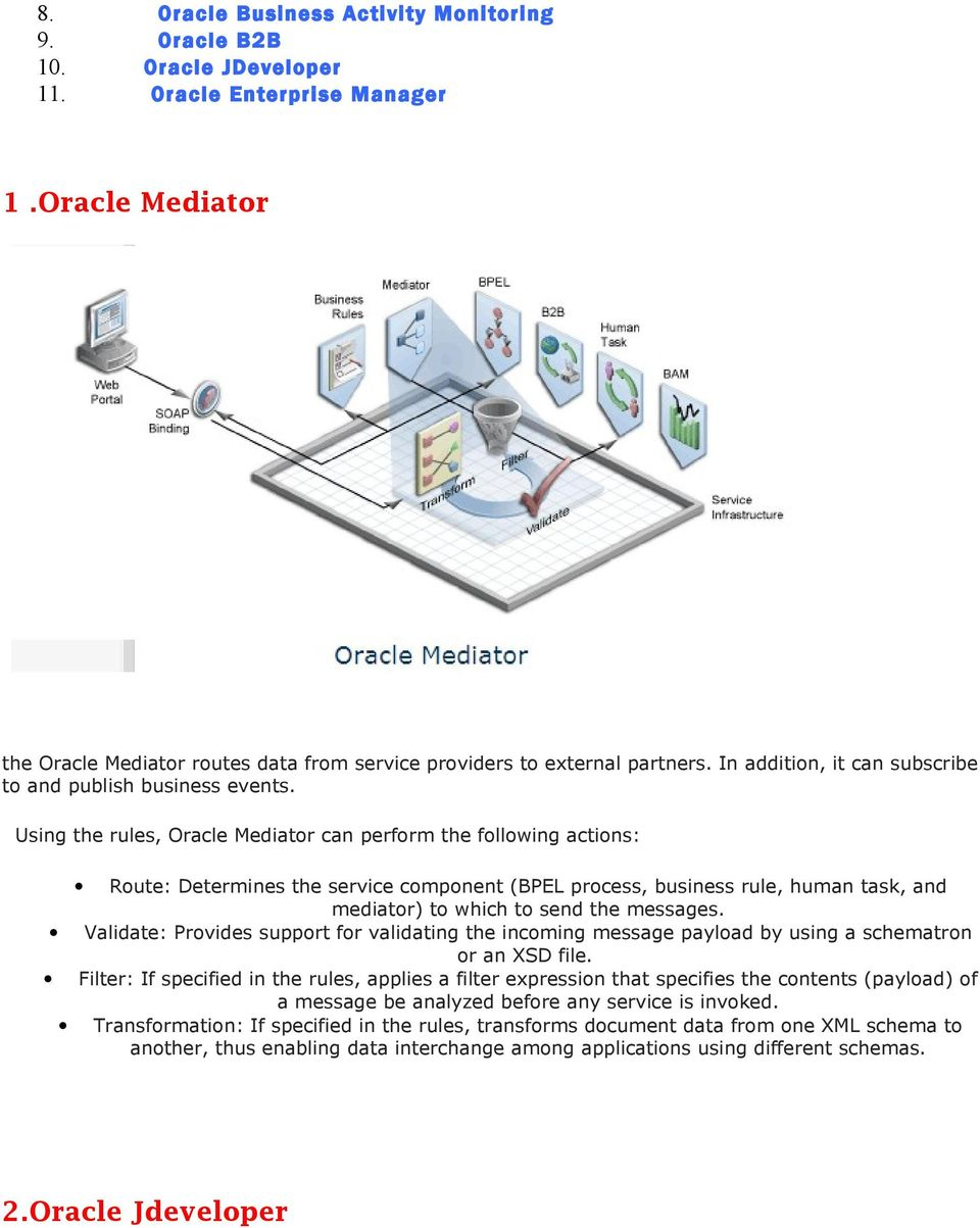 Using the rules, Oracle Mediator can perform the following actions: Route: Determines the service component (BPEL process, business rule, human task, and mediator) to which to send the messages.