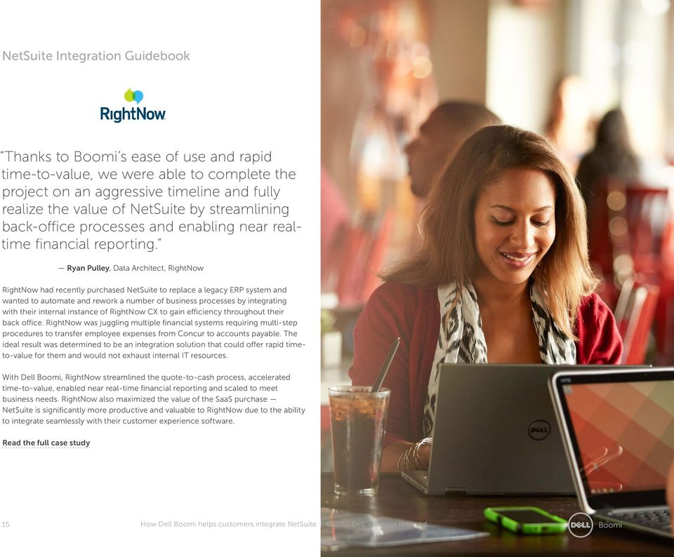 Ryan Pulley, Data Architect, RightNow RightNow had recently purchased NetSuite to replace a legacy ERP system and wanted to automate and rework a number of business processes by integrating with