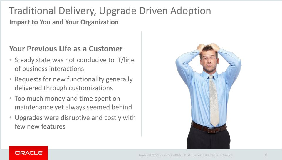 for new functionality generally delivered through customizations Too much money and time spent