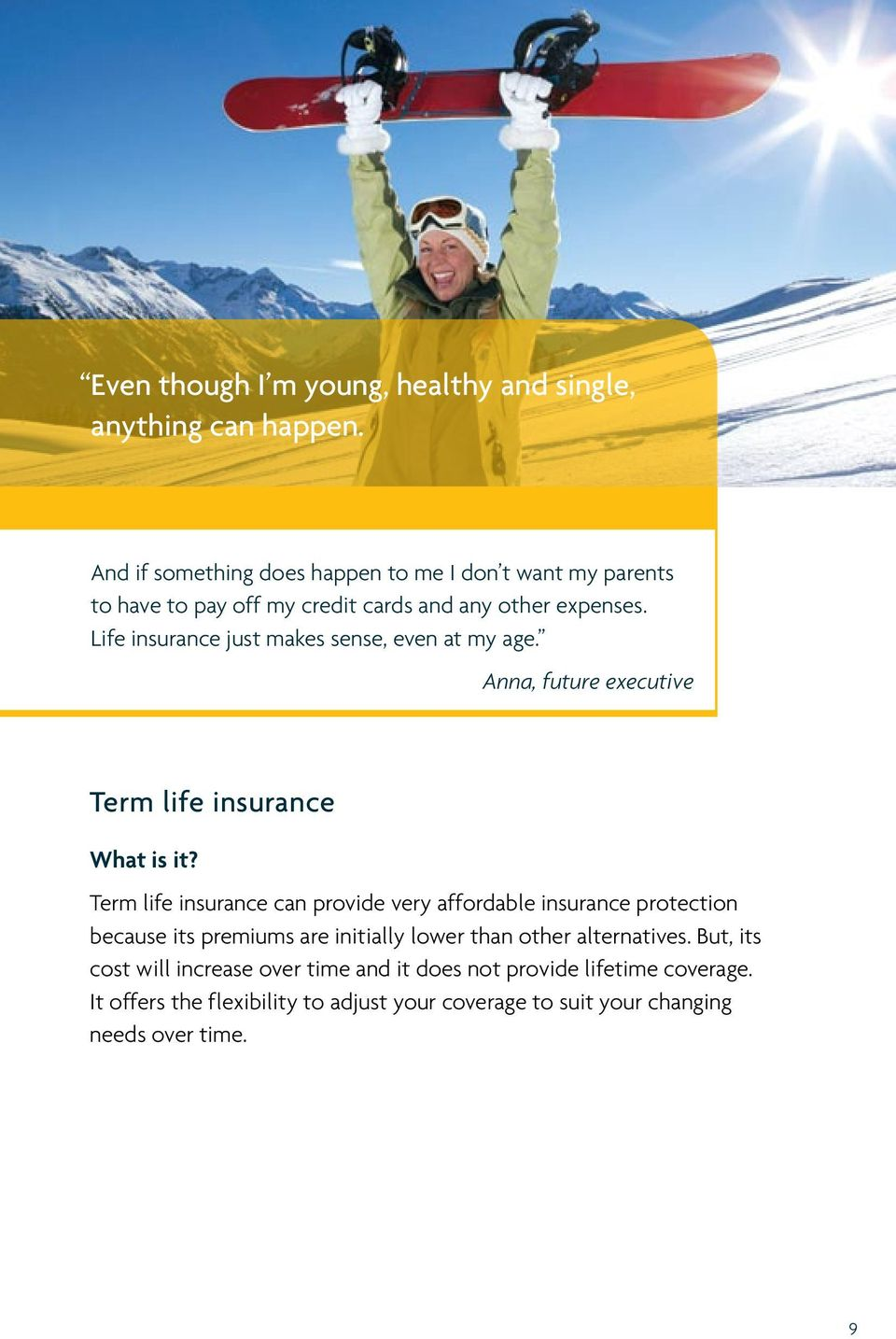 Life insurance just makes sense, even at my age. Anna, future executive Term life insurance What is it?