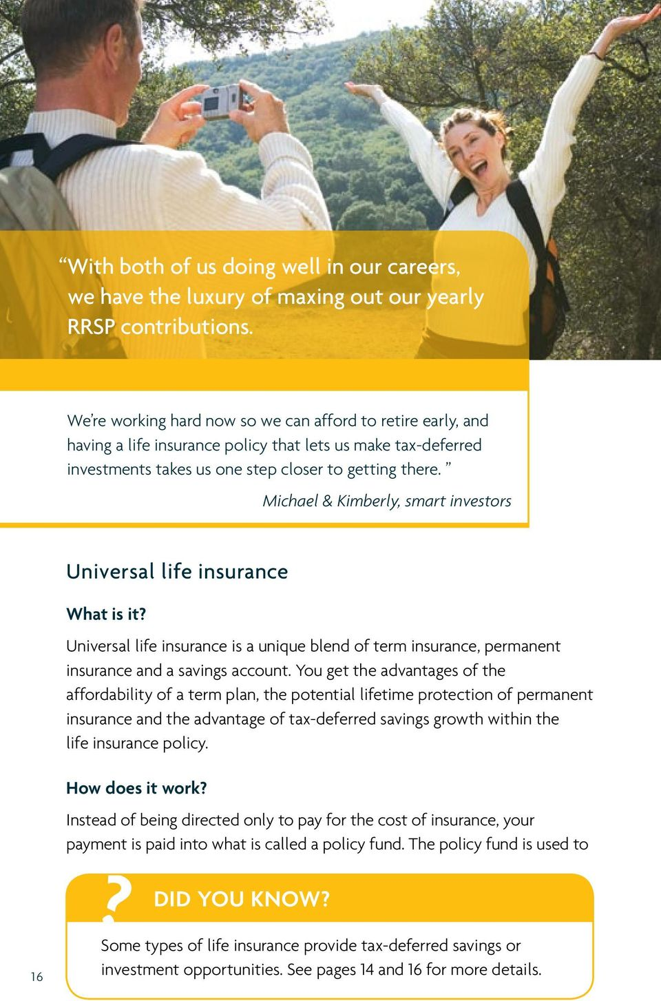 Michael & Kimberly, smart investors Universal life insurance What is it? Universal life insurance is a unique blend of term insurance, permanent insurance and a savings account.