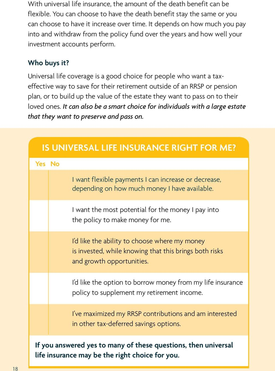 Universal life coverage is a good choice for people who want a taxeffective way to save for their retirement outside of an RRSP or pension plan, or to build up the value of the estate they want to