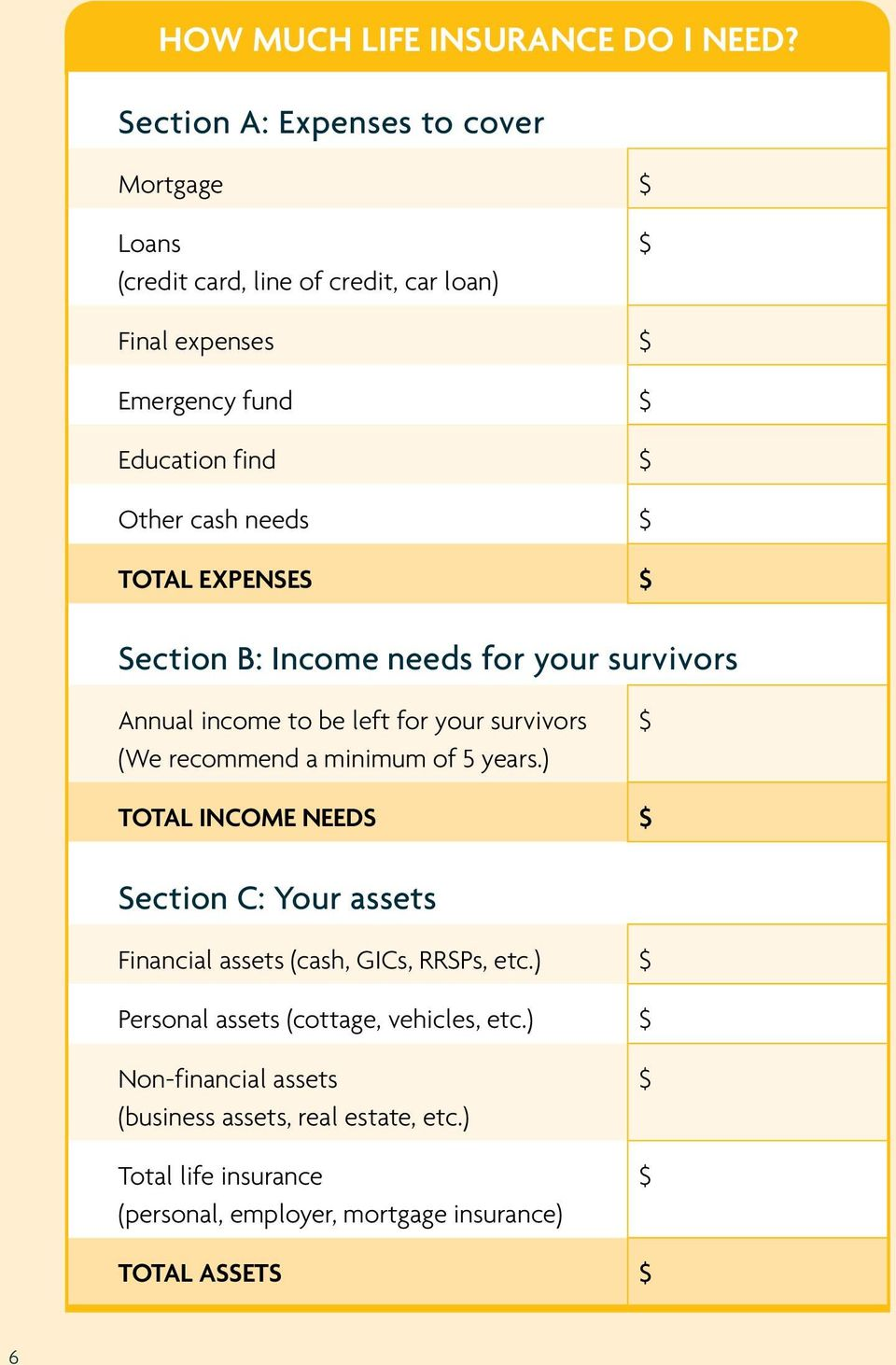 needs $ Total Expenses $ Section B: Income needs for your survivors Annual income to be left for your survivors (We recommend a minimum of 5 years.