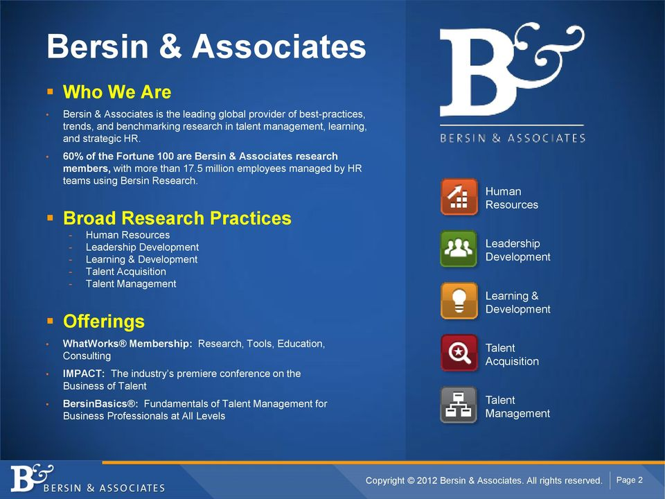 Broad Research Practices - Human Resources - Leadership Development - Learning & Development - Talent Acquisition - Talent Management Offerings WhatWorks Membership: Research, Tools, Education,