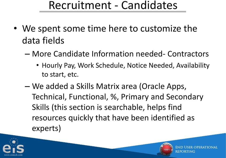 etc. We added a Skills Matrix area (Oracle Apps, Technical, Functional, %, Primary and Secondary