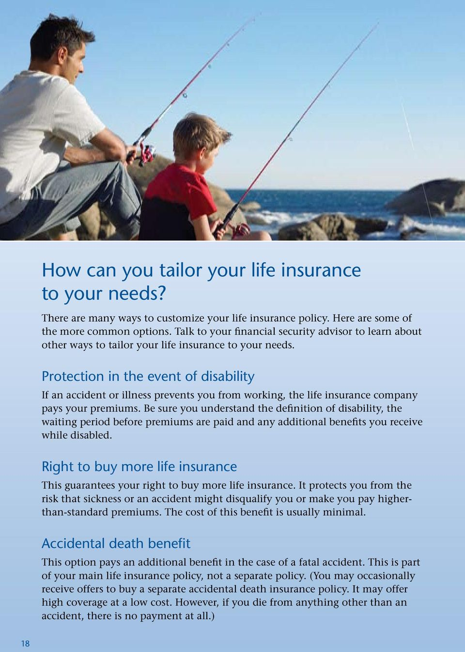 Protection in the event of disability If an accident or illness prevents you from working, the life insurance company pays your premiums.